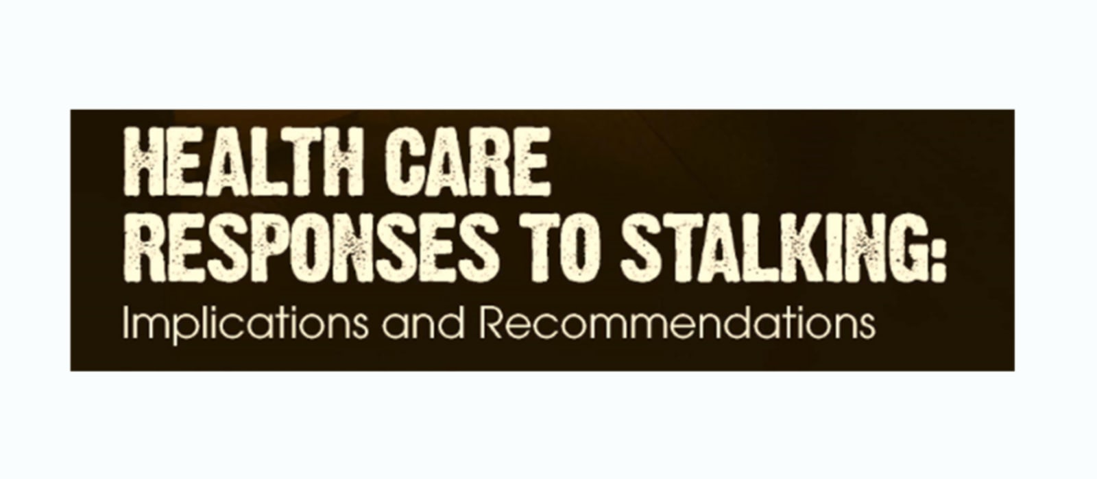 Health Care Responses to Stalking: Implications and Recommendations